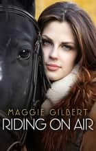 Riding On Air ebook by Maggie Gilbert