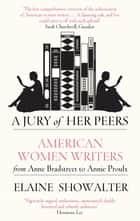 A Jury Of Her Peers - American Women Writers from Anne Bradstreet to Annie Proulx eBook by Elaine Showalter