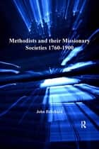 Methodists and their Missionary Societies 1760-1900 ebook by John Pritchard