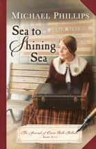 Sea to Shining Sea (The Journals of Corrie Belle Hollister Book #5) ebook by Michael Phillips