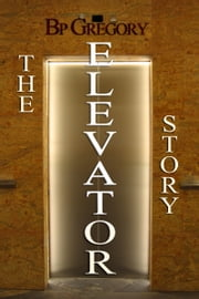 The Elevator Story ebook by BP Gregory