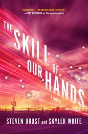The Skill of Our Hands - A Novel ebook by Steven Brust, Skyler White