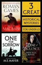 3 Great Historical Mysteries - Roman Games, One for Sorrow, Wine of Violence ebook by Bruce Macbain, M.E. Mayer, Priscilla Royal