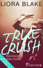 True Crush - Rockstars lieben heißer ebook by Liora Blake, Melanie Restle