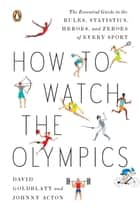 How to Watch the Olympics ebook by David Goldblatt,Johnny Acton