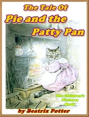 The Tale of the Pie and the Patty Pan ebook by Beatrix Potter