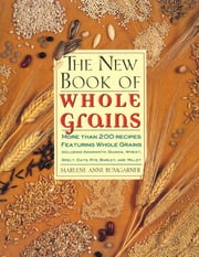 The New Book Of Whole Grains - More than 200 recipes featuring whole grains ebook by Johanna Roy,Marlene Anne Bumgarner