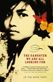 The Gangster We Are All Looking For ebook by Thi Diem Thuy Le