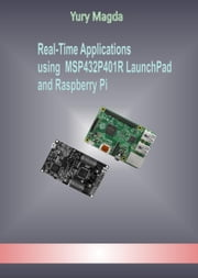 Real-Time Applications using MSP432P401R LaunchPad and Raspberry Pi ebook by Yury Magda