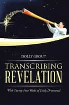 Transcribing Revelation ebook by Dolly Grout