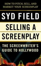 Selling a Screenplay - The Screenwriter's Guide to Hollywood ebook by Syd Field