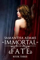Immortal Fate ebook by Samantha Adams