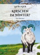 Kirschen im Winter? ebook by Laura Kier
