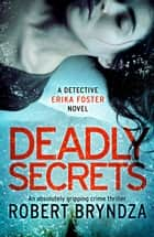 Deadly Secrets - An absolutely gripping crime thriller ebook by Robert Bryndza