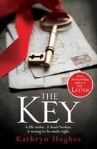 The Key: From the #1 bestselling author of The Letter ebook by Kathryn Hughes
