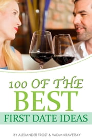 100 of the Best First Date Ideas ebook by Alexander Trost/Vadim Kravetsky