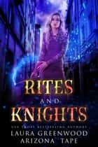 Rites and Knights ebook by Laura Greenwood, Arizona Tape