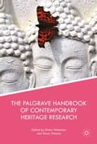 The Palgrave Handbook of Contemporary Heritage Research ebook by E. Waterton,S. Watson