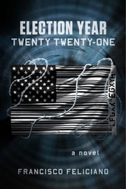 Election Year: Twenty Twenty-One ebook by Francisco Feliciano