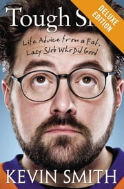 Tough Sh*t Deluxe - Life Advice from a Fat, Lazy Slob Who Did Good ebook by Kevin Smith