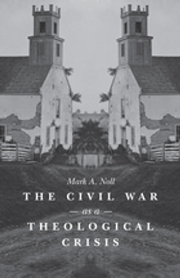 The Civil War as a Theological Crisis ebook by Mark A. Noll