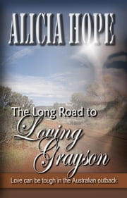 The Long Road to Loving Grayson ebook by Alicia Hope
