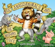 The Anagranimals and the Wishing Tree ebook by Leith Moghli,Ian King