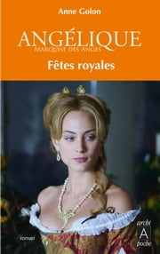 Angélique, Tome 3 : Fêtes royales ebook by Anne Golon
