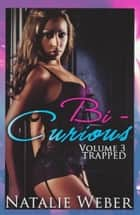 Bi-Curious 3: Trapped ebook by Natalie Weber