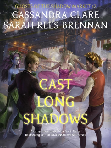 Cast Long Shadows - Ghosts of the Shadow Market, #2 ebook by Cassandra Clare,Sarah Rees Brennan