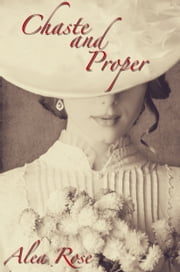 Chaste and Proper ebook by Alea Rose