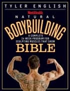 Men's Health Natural Bodybuilding Bible ebook by Tyler English