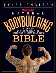 Men's Health Natural Bodybuilding Bible - A Complete 24-Week Program For Sculpting Muscles That Show ebook by Tyler English