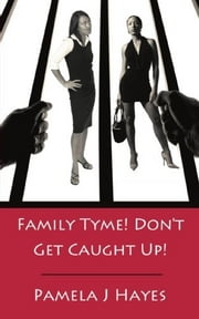 Family Tyme! Don't Get Caught Up! ebook by Pamela J Hayes