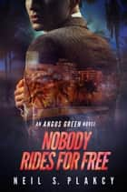 Nobody Rides for Free - Angus Green, #2 ebook by Neil S. Plakcy