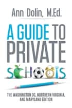 A Guide to Private Schools ebook by Ann Dolin,M.Ed.