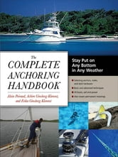 The Complete Anchoring Handbook : Stay Put on Any Bottom in Any Weather: Stay Put on Any Bottom in Any Weather - Stay Put on Any Bottom in Any Weather ebook by Alain Poiraud,Achim Ginsberg-Klemmt,Erika Ginsberg-Klemmt