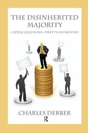 Disinherited Majority - Capital Questions-Piketty and Beyond ebook by Charles Derber