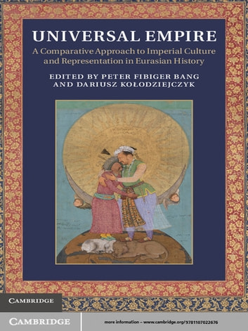 Universal Empire - A Comparative Approach to Imperial Culture and Representation in Eurasian History ebook by