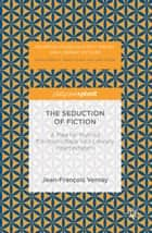 The Seduction of Fiction ebook by Carolyne Lee,Jean-François Vernay