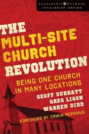 The Multi-Site Church Revolution - Being One Church in Many Locations ebook by Geoff Surratt,Greg Ligon,Warren Bird,Erwin Raphael McManus