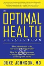 The Optimal Health Revolution - How Inflammation Is the Root Cause of the Biggest Killers & How the Cutting-Edge Science of Nutrigenomics Can Transform Your Long-Term Health ebook by Duke Johnson, MD