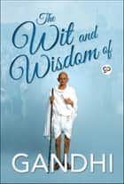The Wit and Wisdom of Gandhi eBook by Mahatma Gandhi, GP Editors