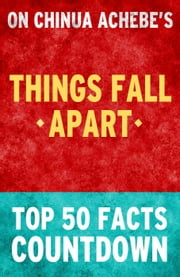 Things Fall Apart: Top 50 Facts Countdown ebook by TK Parker