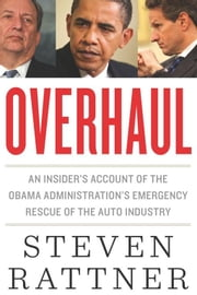 Overhaul - An Insider's Account of the Obama Administration's Emergency Rescue of the Auto Industry ebook by Steven Rattner