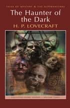 The Haunter of the Dark: Collected Short Stories Volume Three ebook by H.P. Lovecraft, M.J. Elliott, M.J. Elliott,...