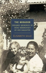 The Mirador - Dreamed Memories of Irene Nemirovsky By Her Daughter ebook by Marina Harss,Elisabeth Gille
