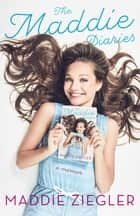 The Maddie Diaries - A Memoir ebook door Maddie Ziegler