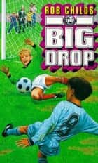 The Big Drop ebook by Rob Childs