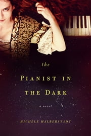 The Pianist in the Dark: A Novel ebook by Michéle Halberstadt